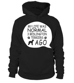 # My-life-3-Bedlington-Terrier-ago .  My life was normal 2 Bedlington Terrier ago!Bedlington Terriers, Bedlington Terrier Sweater, Bedlington Terrier Sweatshirt, Bedlington Terrier Hoodie, Bedlington Terrier Shirt