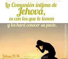 La comunión íntima de Jehová es con los que le temen,Y a ellos hará conocer su pacto. Salmos 25:14 Gracias Señor!