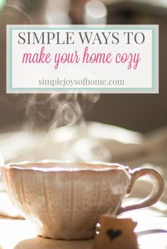 It's winter time. No matter what the weather is doing, you can stay home and relax with your family.  Here are nine simple ways to make your home cozy.