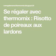 Se régaler avec thermomix : Risotto de poireaux aux lardons