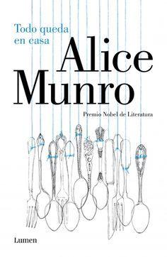 Todo queda en casa, de Alice Munro - Editorial: Lumen - Signatura: N MUN tod - Código de barras: 3323188