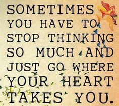 follow your heart and stop thinking about what would happen..  do it