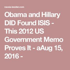 Obama and Hillary DID Found ISIS - This 2012 US Government Memo Proves It - aAug 15, 2016 -