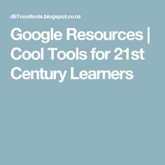 Google Resources | Cool Tools for 21st Century Learners