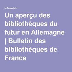 Un aperçu des bibliothèques du futur en Allemagne | Bulletin des bibliothèques de France Bulletins, Libraries, France, Future Tense, Germany, Bookcases, Bookshelves, Bookstores