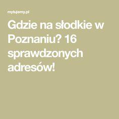 Gdzie na słodkie w Poznaniu? 16 sprawdzonych adresów!