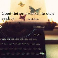 """""""Good fiction creates its own reality."""""""
