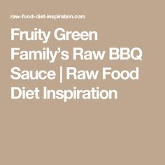 Fruity Green Family's Raw BBQ Sauce | Raw Food Diet Inspiration