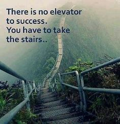 no elevator to success but the hard way always bring awesome and unexpected results ( and it can be said about anything or work )