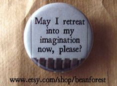 retreat into my imagination - pinback button badge on Etsy, $1.50