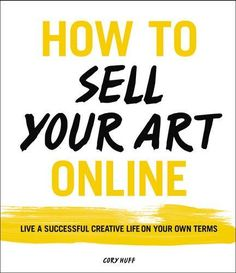 How to Sell Your Art Online: Live a Successful Creative L...
