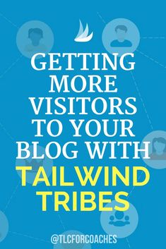 How to Get More Visitors to Your Blog using Tailwind Tribes #TailwindTribes #Tailwind via @tlcforcoaches