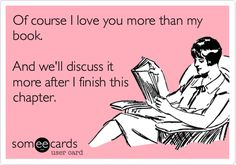Of course I love you more than my book. And we'll discuss it more after I finish this chapter.
