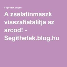 A zselatinmaszk visszafiatalítja az arcod! - Segithetek.blog.hu Herbal Remedies, Natural Remedies, Natural Life, Natural Cosmetics, Good To Know, Health And Beauty, Health Tips, Herbalism, Beauty Hacks