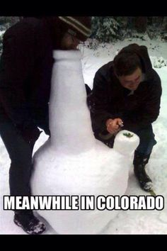 They are high #Colorado, #Funny, #Snow, #Snowman