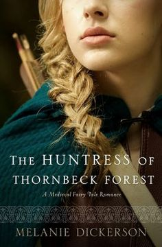 Huntress of Thornbeck Forest, Medieval Fairy Tale Romance Series #1 by Melanie Dickerson