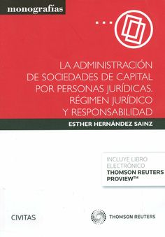 La administración de sociedades de capital por personas jurídicas : régimen jurídico y responsabilidad / Esther Hernández Sainz, 2014