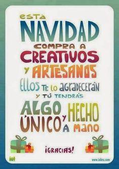 Esta Navidad compra a CREATIVOS y ARTESANOS ...ellos te lo agradecerán y tu tendrás algo ÚNICO y HECHO A MANO.