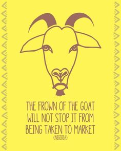 """The frown of the Goat will not stop it from being taken to market""Piloting some ideas for Comments appreciated. African Proverb, Stop It, Marker Pen, Some Ideas, Proverbs, Markers, Goats, Appreciation, Adobe"