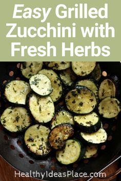 Easy Grilled Zucchini with Fresh Herbs - Zucchini is sliced, seasoned with fresh or dried herbs, and cooked to perfection on the grill. #zucchini #recipe