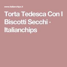 Torta Tedesca Con I Biscotti Secchi · Italianchips