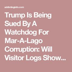 Trump Is Being Sued By A Watchdog For Mar-A-Lago Corruption: Will Visitor Logs Show Pay-To-Play?