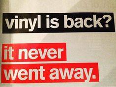 Vinyl is back? It never went away.