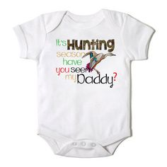It's Duck Hunting Season Have You Seen My Daddy Onesie for Baby  One Piece Bodysuit on Etsy, $14.00 @Courtney Hoskins