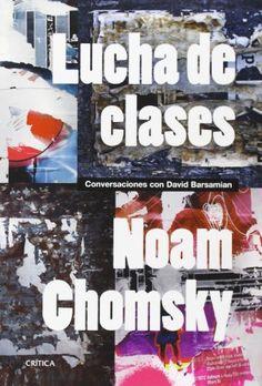 Se es membro da Universidade de Vigo podes solicitalo a través desta páxina http://www.biblioteca.uvigo.es/biblioteca_gl/servizos/coleccions/adquisicions/ Lucha de clases: conversaciones con David Barsamian. -  Noam Chomsky. - Crítica, 2014. 14.95€ (Marcial Pons)