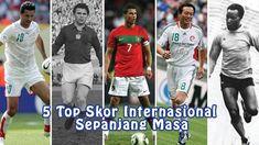 5 Top Skor Internasional Sepanjang Masa