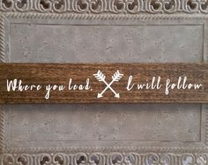 Gilmore Girls wood sign with the words Where you lead, I will follow. and crossed arrows in white vinyl.  Measures 14 long and 1 1/2 wide  Ready to hang or can stand up on a shelf