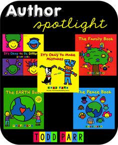 Author Spotlight: Todd Parr - Great author to use to introduce students to some tricky subjects and concepts.