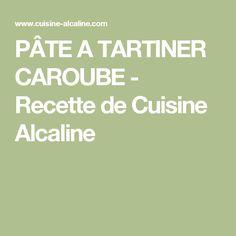 PÂTE A TARTINER CAROUBE - Recette de Cuisine Alcaline Ph Chart, Grande Distribution, Desserts, Sweets, Food, Water Still, Drinks, Cooking Recipes, Tailgate Desserts