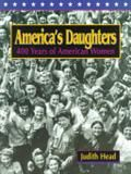America's Daughters: 400 Years of American Women.  by Judith Head