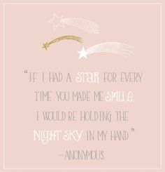 If I had a star for every time you made me smile, I would be holding the night sky in my hand. By anonymous