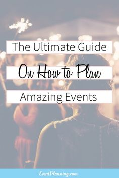 The Ultimate Guide on How to Plan Amazing Events / How to Become an Event Planner / Event Planning Business / Event Planning 101 / Event Planning Courses