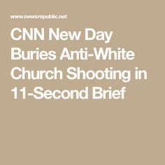 CNN New Day Buries Anti-White Church Shooting in 11-Second Brief