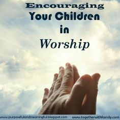 practical things you can do to encourage your children in worship and church time!