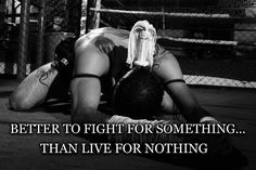 Better to fight for something than live for nothing. Muay Thai motivation.