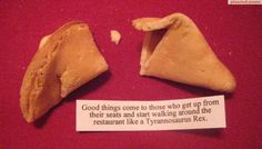 T-Rex in a Restaurant, seems legit. Funny Fortune Cookies, Fortune Cookie Quotes, Funny Fortunes, Funny Cute, Hilarious, Can't Stop Laughing, Have A Laugh, T Rex, Cookies Et Biscuits