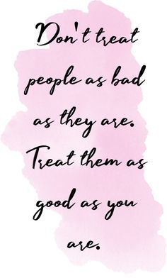 people as good as you are, not as bad as they are. Treating people as good as you are, not as bad as they are.Treating people as good as you are, not as bad as they are. Inspirational Quotes Wallpapers, Uplifting Quotes, Meaningful Quotes, Motivational Quotes, Empowering Quotes, Self Love Quotes, Cute Quotes, Happy Quotes, Best Quotes