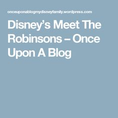 Disney's Meet The Robinsons – Once Upon A Blog