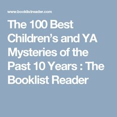 The 100 Best Children's and YA Mysteries of the Past 10 Years  : The Booklist Reader