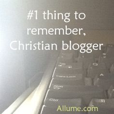number one thing to remember, Christian blogger; beautiful post from @allume