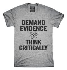 You can order this Demand Evidence And Think Critically t-shirt design on several different sizes, colors, and styles of shirts including short sleeve shirts, hoodies, and tank tops.  Each shirt is digitally printed when ordered, and shipped from Northern California.