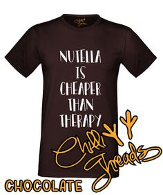 Nutella is cheaper than therapy T-Shirt only £9.49 and in 18 colour options on www.chillithreads.com, eBay and etsy!