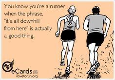 "You know you're a runner when the phrase, ""it's all downhill from here,"" is actually a good thing"