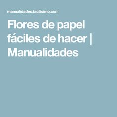 Flores de papel fáciles de hacer | Manualidades