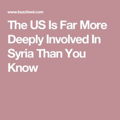The US Is Far More Deeply Involved In Syria Than You Know