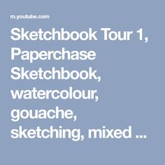 Sketchbook Tour 1, Paperchase Sketchbook, watercolour, gouache, sketching, mixed media - YouTube